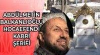 ABDÜLMETİN BALKANLIOĞLU HOCAEFENDİ KABRİ ŞERİFİ