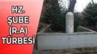 BİZANSLILAR TARAFINDAN ŞEHİT EDİLEN HZ. ŞUBE (R.A.) TÜRBESİ