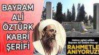 ŞEHİD BAYRAM ALİ ÖZTÜRK HOCAEFENDİ KABRİ ŞERİFİ