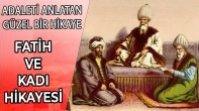 FATİH SULTAN MEHMET VE KADI HİKAYESİ – ADALETİ ANLATAN GÜZEL BİR DİNİ HİKAYE