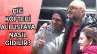 Çiğ Köfteci Ali Ustaya Nasıl Gidilir?