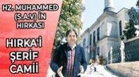HIRKA'İ ŞERİF CAMİİ VE HZ. MUHAMMED (S.A.V) İN HIRKASI
