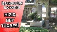 İSTANBUL'UN İLK KADISI HIZIR BEY TÜRBESİ