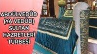 İSTANBUL'UN FEHTİNDE ŞEHİT DÜŞEN ABDÜLVEDÜD (YA VEDÜD) SULTAN HAZRETLERİ TÜRBESİ