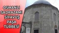 OSMANLI SADRAZAMI SİYAVUŞ PAŞA TÜRBESİ