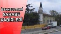 İstanbul'daki Sahabe Kabirleri – Onlar ki, Allah'a değer verdiler
