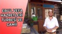 FATİH'İ KAPISINDAN DÖNDÜREN ŞEYH EBU'L VEFA HAZRETLERİ TÜRBESİ VE CAMİİ