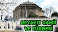 BEYAZIT CAMİİ VE SULTAN II. BEYAZIT HAN TÜRBESİ